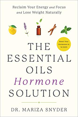 The Essential Oil Hormone Solution: Reset Your Hormones in 14 Days with the Power of Essential Oils