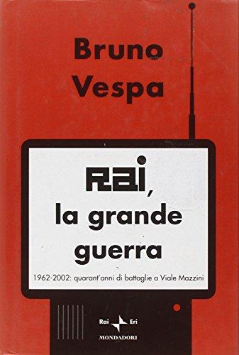 RAI, la grande guerra: 1962-2002 : quarantanni di battaglie a viale Mazzini
