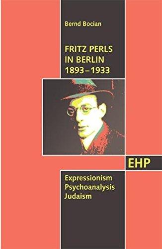 Fritz Perls in Berlin 1893-1933: Expressionism - Psychoanalysis - Judaism (Shop In Berlin)