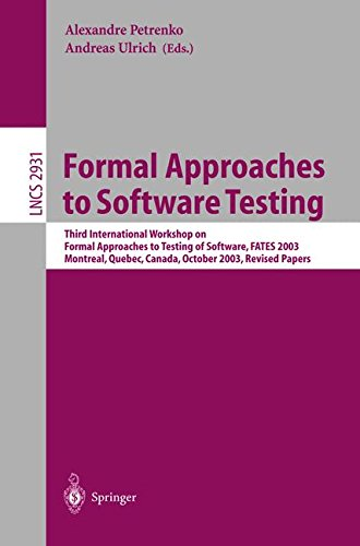 Formal Approaches to Software Testing: Third International Workshop on Formal Approaches to Testing of Software, FATES 2003, Montreal, Quebec, Canada, ... 6th, 2003 (Lecture Notes in Computer Science) by Springer