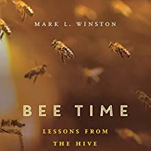 Bee Time: Lessons from the Hive Audiobook by Mark L. Winston Narrated by Fajer Al-Kaisi