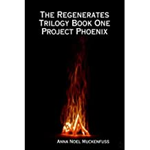 The Regenerates Trilogy Book One: Project Phoenix