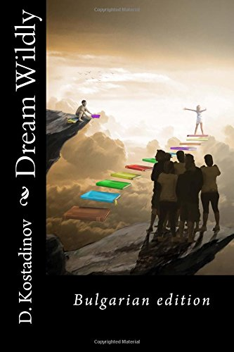 Dream Wildly: How to Overcome our Fears and Doubts for the Sake of Success (Bulgarian edition)