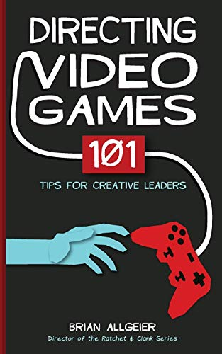 Directing Video Games: 101 Tips for Creative Leaders (Creative Leader)