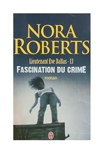 Lieutenant Eve Dallas, tome 13 : Fascination du crime par Roberts