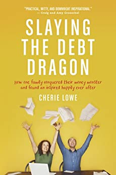 Slaying the Debt Dragon: How One Family Conquered Their Money Monster and Found an Inspired Happily Ever After by [Lowe, Cherie]