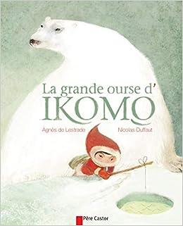 La Grande Ourse D Ikomo Les Histoires Du Pere Castor French Edition Lestrade Agnes De Duffaut Nicolas 9782081245310 Amazon Com Books