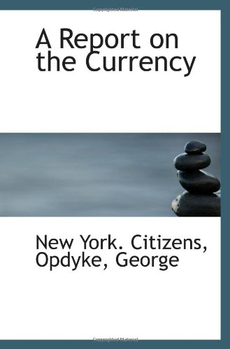 Read Online A Report on the Currency ebook