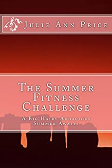 The Summer Fitness Challenge: A Big Hairy Audacious Summer Awaits (Lifestyle Design Series Book 4) by [Price, Julie Ann]