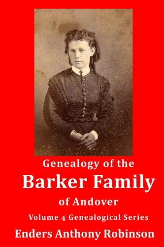Genealogy of the Barker Family of Andover: Volume 4 Genealogical Series