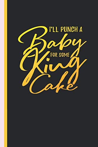 I'll Punch A Baby For Some King Cake: Mardi Gras Lined New Orleans Journal Diary, Study Notebook, Special Writing Workbook as a Planner]()
