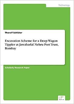 Book Excavation Scheme for a Deep Wagon Tippler at Jawaharlal Nehru Port Trust, Bombay by Thoralf Schl?ter (2000-01-01)