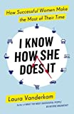 img - for By Laura Vanderkam - I Know How She Does it: How Successful Women Make the Most of The (2015-07-10) [Paperback] book / textbook / text book