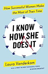 By Laura Vanderkam - I Know How She Does it: How Successful Women Make the Most of The (2015-07-10) [Paperback]