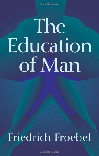 The Education of Man (International Education Series (D. Appleton And Company), V. 5.)