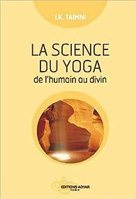 La science du yoga - De l'humain au divin par Iqbal K. Taimni