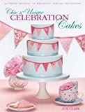 Chic & Unique Celebration Cakes: 30 fresh new designs to brighten every special occasion