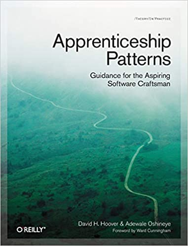 Apprenticeship Patterns Guidance For The Aspiring Software Craftsman Hoover Dave Oshineye Adewale 9780596518387 Amazon Com Books
