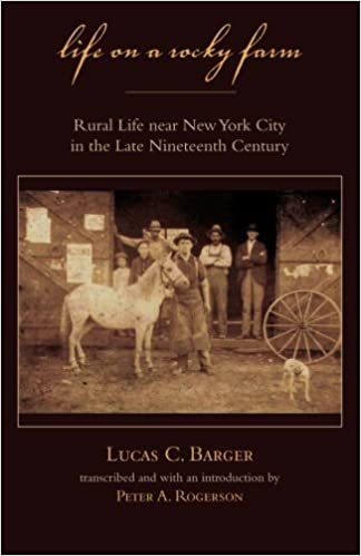 Life on a Rocky Farm: Rural Life near New York City in the Late Nineteenth Century by Lucas C. Barger (2013-04-02)
