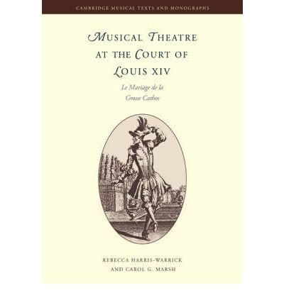 Musical Theatre at the Court of Louis XIV: Le Mariage De La Grosse Cathos (Cambridge Musical Texts and Monographs) (Paperback) - Common pdf epub