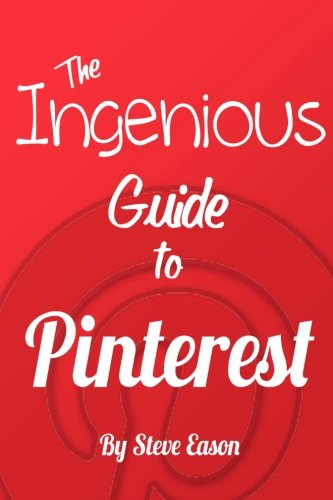 The Ingenious Guide To Pinterest - B/W Edition: Learn How To Setup And Effectively Use Pinterest. (Ingenious Guides To Social Networks) ebook