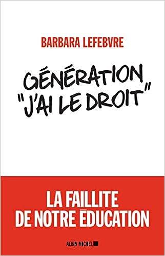 Amazon.fr - Génération «J'ai le droit »: La faillite de notre éducation -  Lefebvre, Barbara - Livres