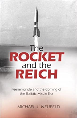 The Rocket and the Reich Peenemunde and the Coming of the Ballistic Missile Era