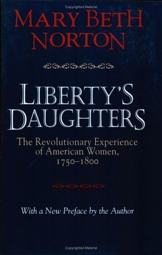 Liberty's Daughters: The Revolutionary Experience of American Women, 1750-1800 3rd (third) Edition by Norton, Mary Beth published by Cornell University Press (1996)