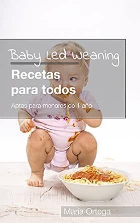 Baby Led Weaning Recetas para todos: Recetas BLW Aptas para ...