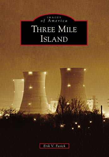 Three Mile Island (Images of America) (Three Mile Island Pennsylvania Nuclear Power Disaster)