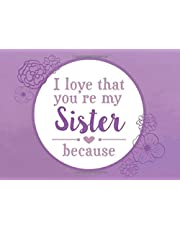 I Love That You're My Sister Because: Prompted Fill In The Blank Book (I Love You Because Book)
