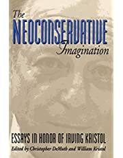 The Neoconservative Imagination: Essays in Honor of Irving Kristol