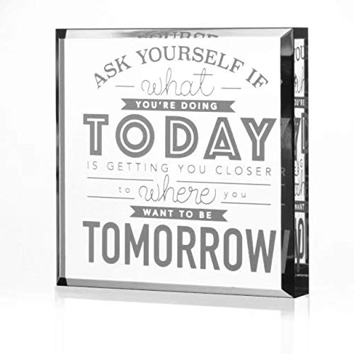 Ask Yourself If What You're Doing Today is Getting You Closer To Where You Want To Be Tomorrow-Keepsake Paperweight-Motivational Gift,Graduation Gift,Reward Gift,Success Gift,Birthday Gift,Goal Gift ()