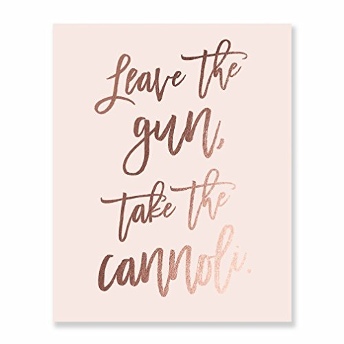 "y, Office, Dorm Room Wall Art Print LEAVE THE GUN, TAKE THE CANNOLI."" Funny Godfather Sayings, Quotation Artwork Poster, Rose Gold Foil on Pink Matte Cardstock, 8 x 10 inches F12 ()"