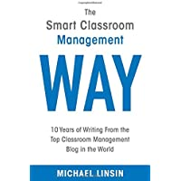 The Smart Classroom Management Way: 10 Years of Writing From the Top Classroom Management Blog in the World