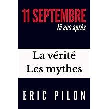 11 septembre, 15 ans après: La vérité, les mythes (French Edition)