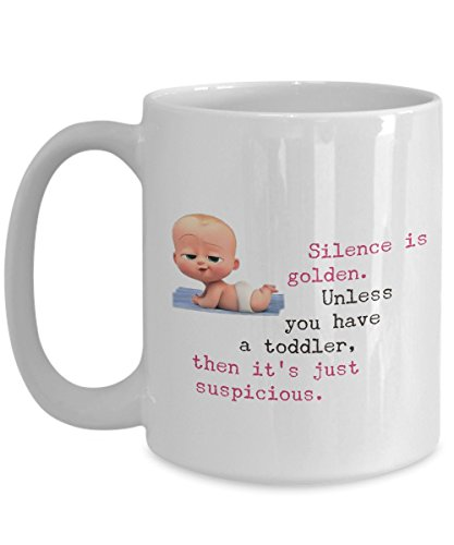 Silence Is Golden. Unless You Have A Toddler, Then It's Just Suspicious Funny Quote On Coffee Mug Tea Cup Perfect Gift For New Mothers With Toddler, Mom. (15oz)