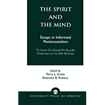 The Spirit and the Mind: Essays in Informed Pentecostalism (to honor Dr. Donald N. Bowdle--Presented on his 65th Birthday)
