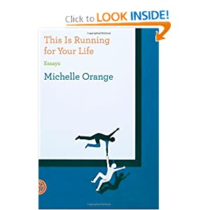 This Is Running for Your Life: Essays Michelle Orange