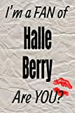 I m a FAN of Halle Berry Are YOU? creative writing lined journal: Promoting fandom and creativity through journaling…one day at a time (Actors series)