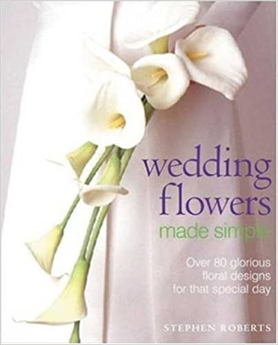 Book Wedding Flowers Made Simple: Over 80 Glorious Designs for That Special Day