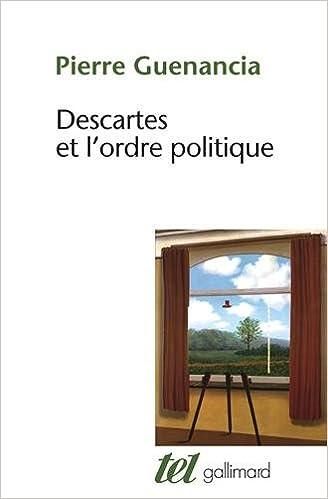 Livre gratuits en ligne Descartes et l'ordre politique: Critique cartésienne des fondements de la politique pdf
