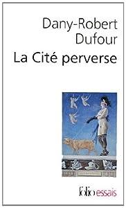 vignette de 'La cité perverse (Dany-Robert Dufour)'