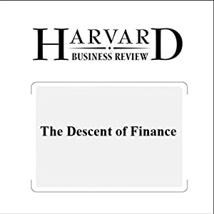 The Descent of Finance (Harvard Business Review) Periodical