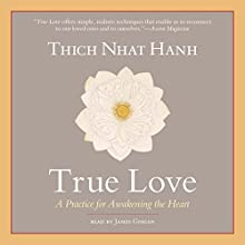 True Love: A Practice for Awakening the Heart Audiobook by Thich Nhat Hanh Narrated by James Gimian