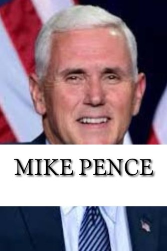 Mike Pence  A Biography