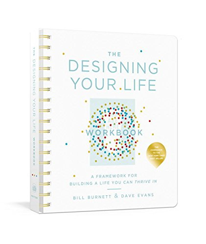 The Designing Your Life Workbook: A Framework for Building a Life You Can Thrive In cover