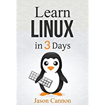 Linux: The Quick and Easy Beginners Guide to Learning the Linux Command Line (Linux in 3 Days Book 1)