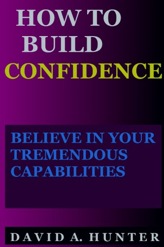 HOW TO BUILD CONFIDENCE: BELIEVE IN YOUR TREMENDOUS CAPABILITIES by [HUNTER, DAVID A.]