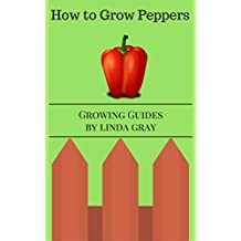 How to Grow Peppers (Growing Guides)